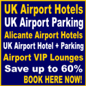 UK and Alicante Airport Hotels and UK airport parking plus book VIP lounges and Airport Hotels with Parking.
