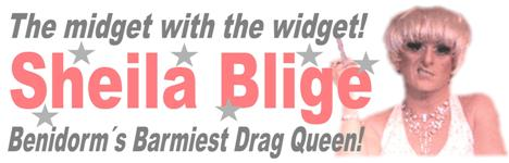 Sheila Blige - The midget with the widget! The barmiest drag queen in Benidorm. Appearing in cabaret now